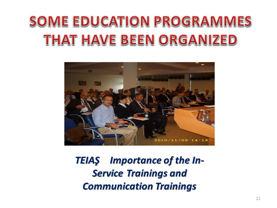 22 TEIAŞ Importance of the In- Service Trainings and Communication Trainings