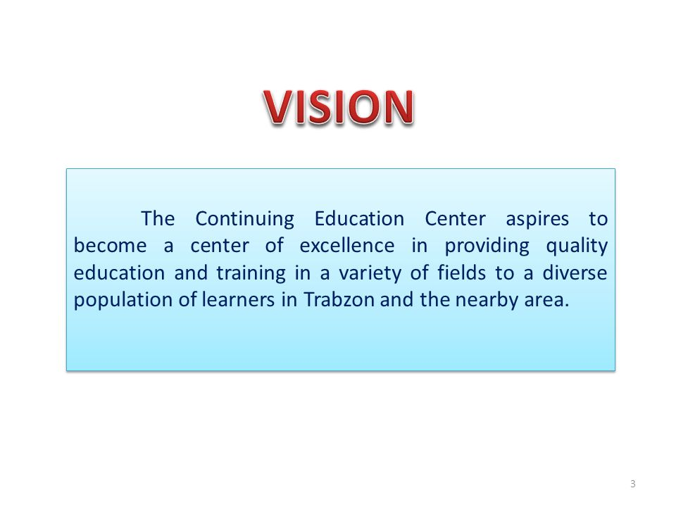 The Continuing Education Center aspires to become a center of excellence in providing quality education and training in a variety of fields to a diverse population of learners in Trabzon and the nearby area.