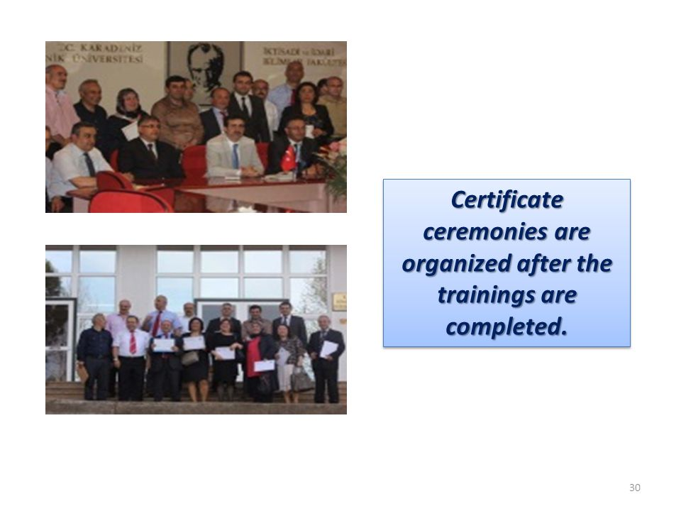 30 Certificate ceremonies are organized after the trainings are completed.