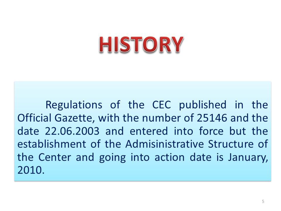 Regulations of the CEC published in the Official Gazette, with the number of and the date and entered into force but the establishment of the Admisinistrative Structure of the Center and going into action date is January, 2010.