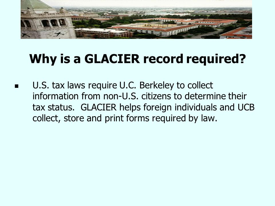 Why is a GLACIER record required. U.S. tax laws require U.C.