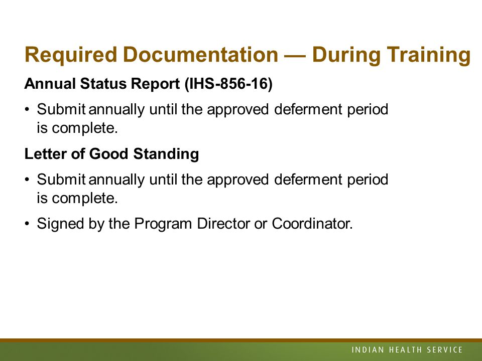 Required Documentation — During Training Annual Status Report (IHS ) Submit annually until the approved deferment period is complete.