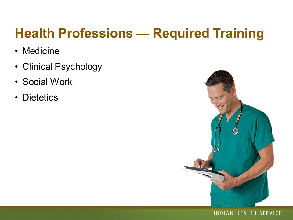 Health Professions — Required Training Medicine Clinical Psychology Social Work Dietetics