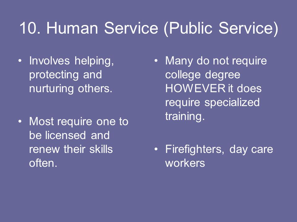 10. Human Service (Public Service) Involves helping, protecting and nurturing others.