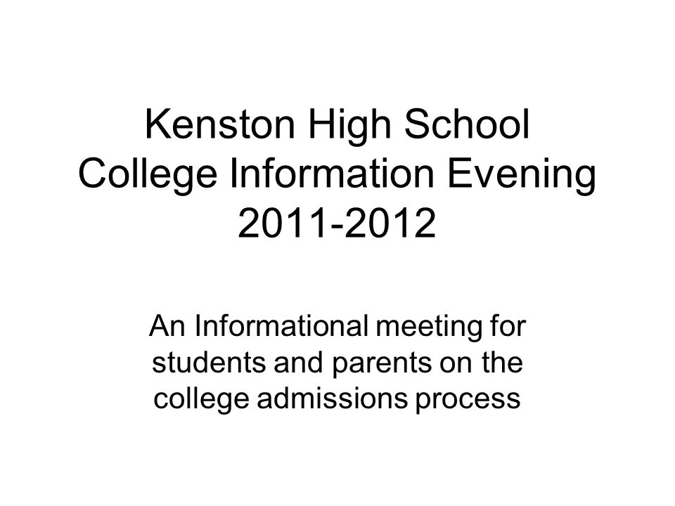 Kenston High School College Information Evening An Informational meeting for students and parents on the college admissions process