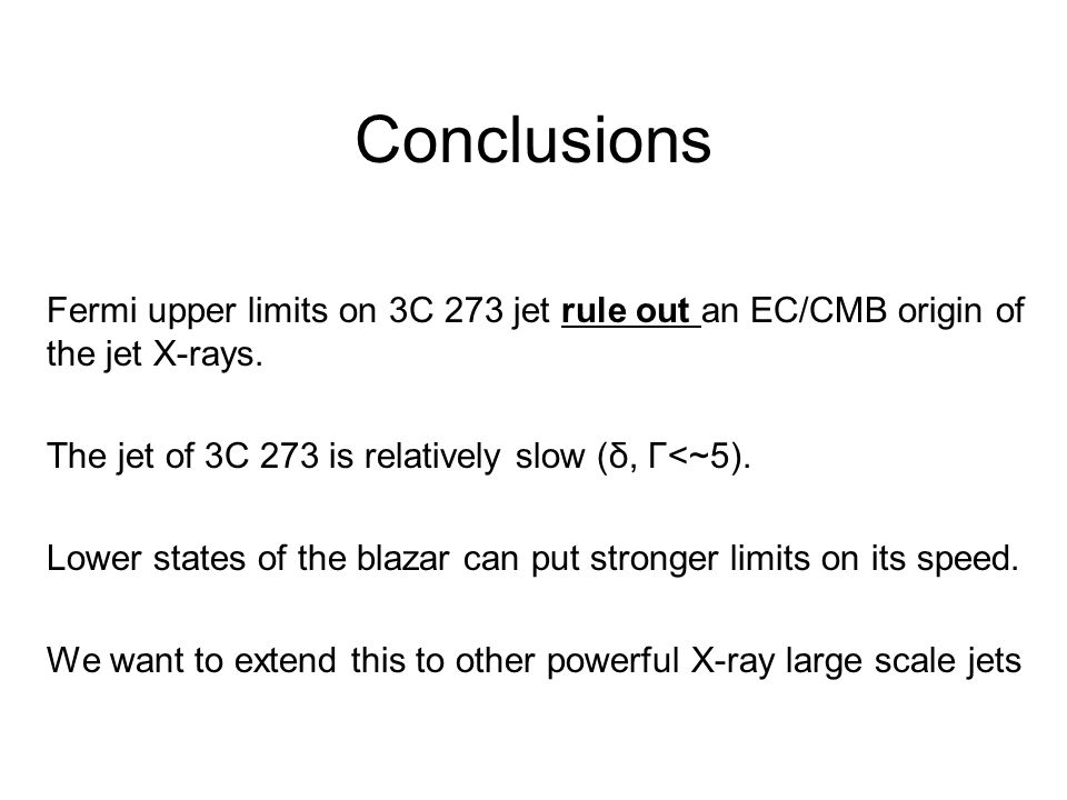 Conclusions Fermi upper limits on 3C 273 jet rule out an EC/CMB origin of the jet X-rays.