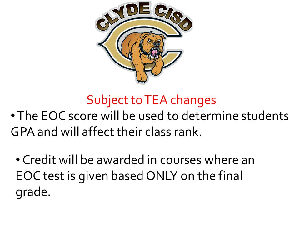 Subject to TEA changes The EOC score will be used to determine students GPA and will affect their class rank.