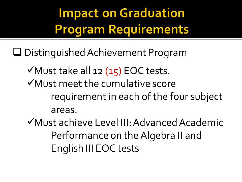  Distinguished Achievement Program Must take all 12 (15) EOC tests.