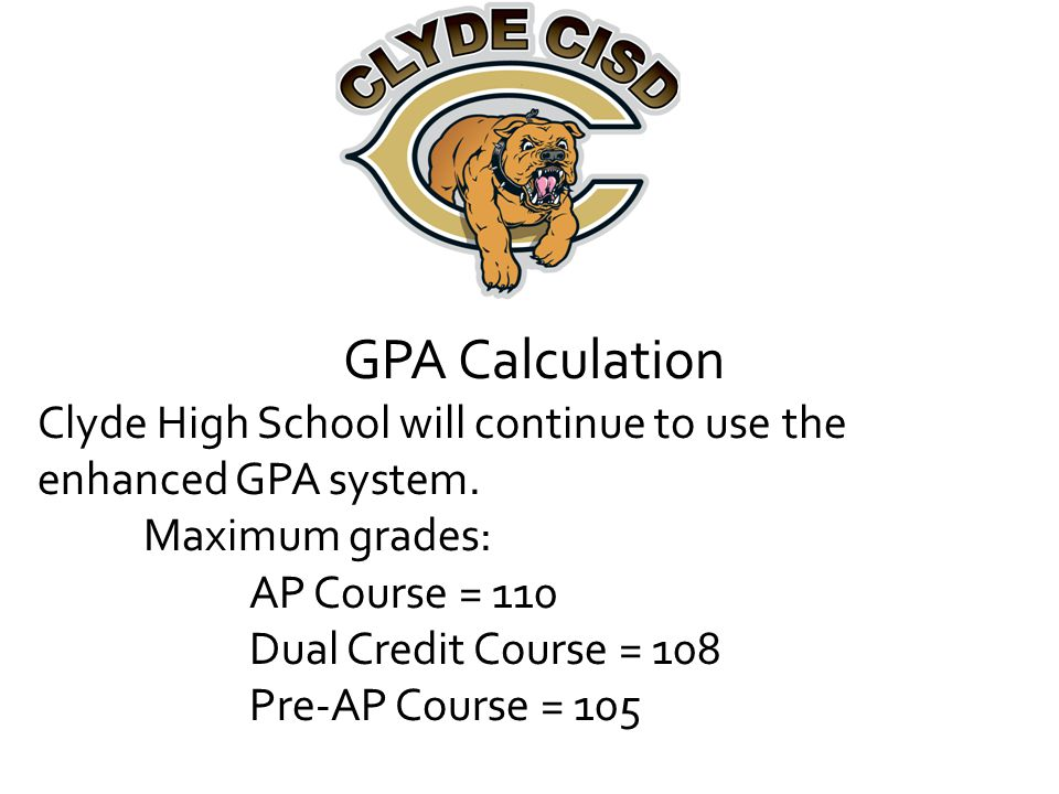 GPA Calculation Clyde High School will continue to use the enhanced GPA system.