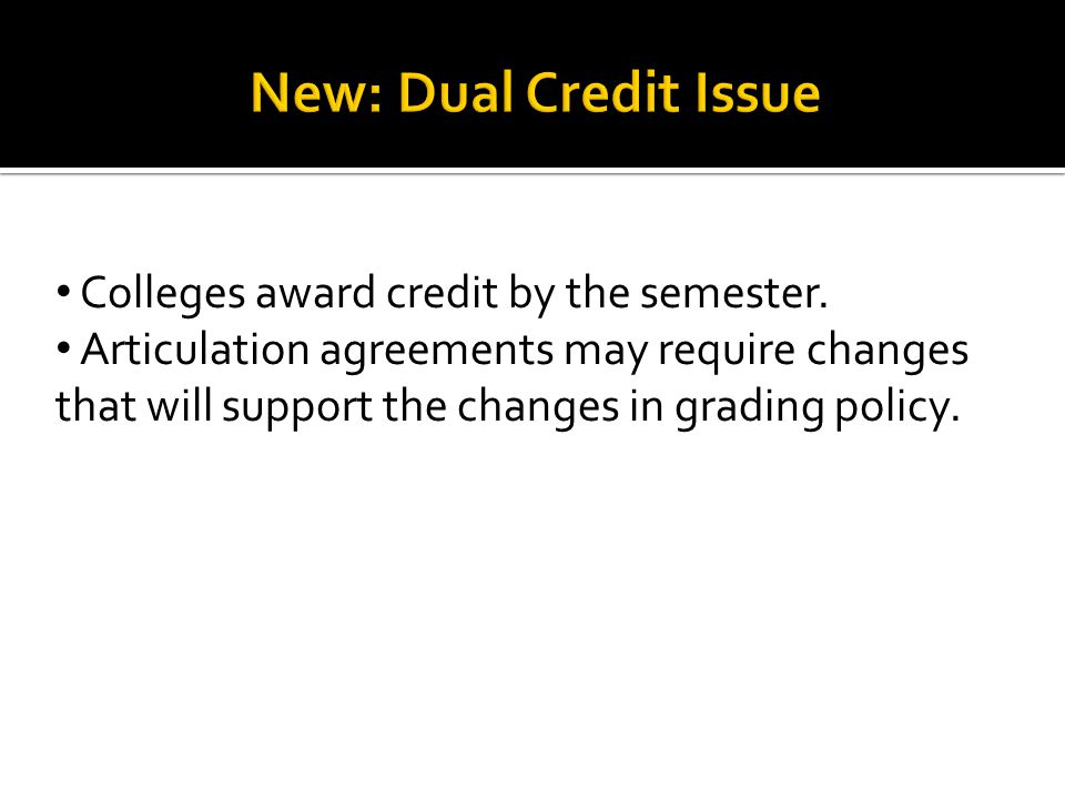 Colleges award credit by the semester.