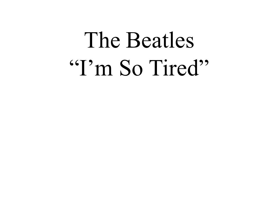 The Beatles Im So Tired Warm Up Questions 1 Would You Say That