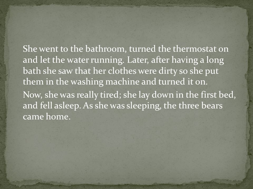 She went to the bathroom, turned the thermostat on and let the water running.