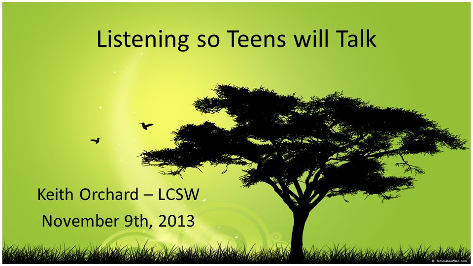 Listening so Teens will Talk Keith Orchard – LCSW November 9th, 2013