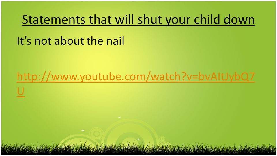 Statements that will shut your child down It's not about the nail   v=bvAItJybQ7 U