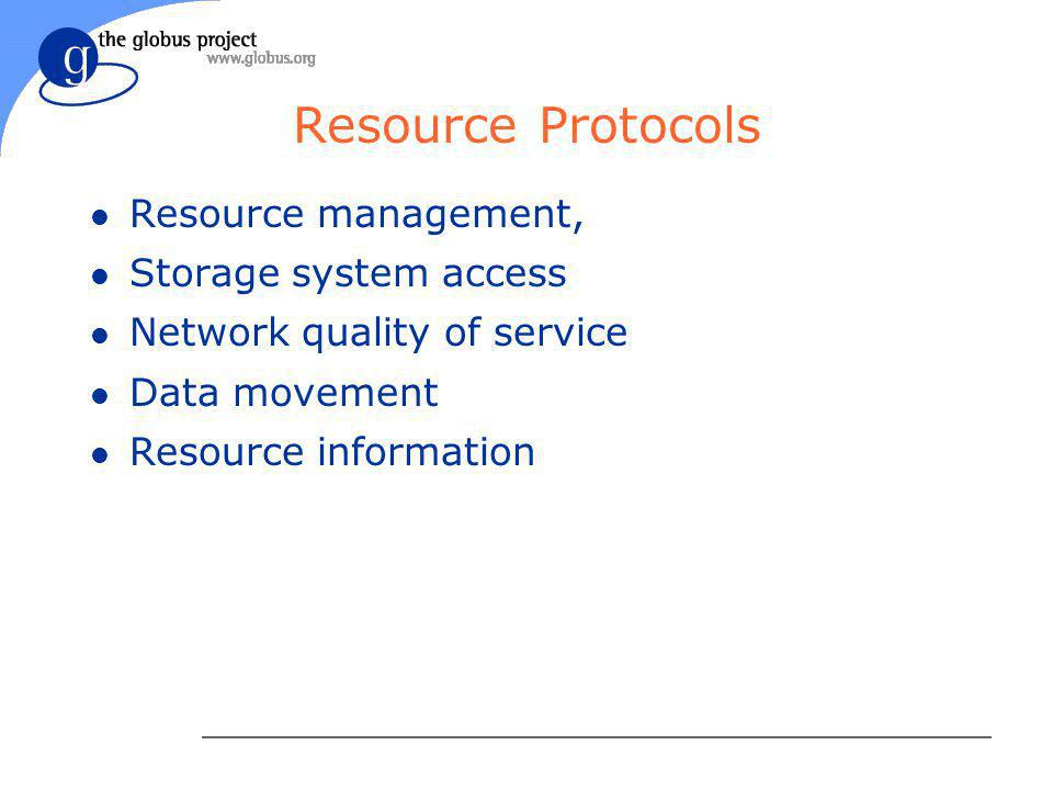 Resource Protocols l Resource management, l Storage system access l Network quality of service l Data movement l Resource information