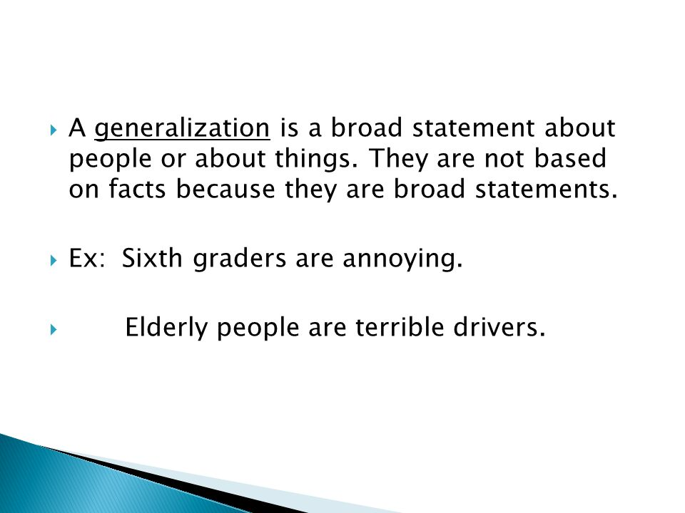  A generalization is a broad statement about people or about things.