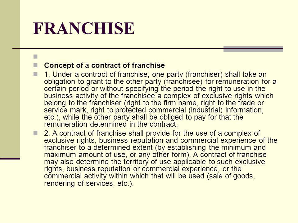 FRANCHISE Concept of a contract of franchise 1.