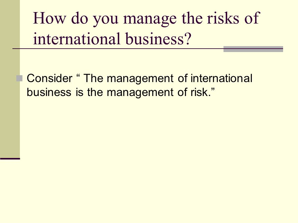 How do you manage the risks of international business.