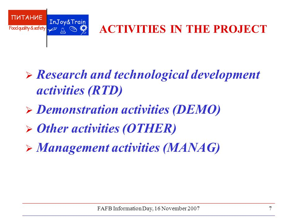 FAFB Information Day, 16 November ACTIVITIES IN THE PROJECT  Research and technological development activities (RTD)  Demonstration activities (DEMO)  Other activities (OTHER)  Management activities (MANAG)