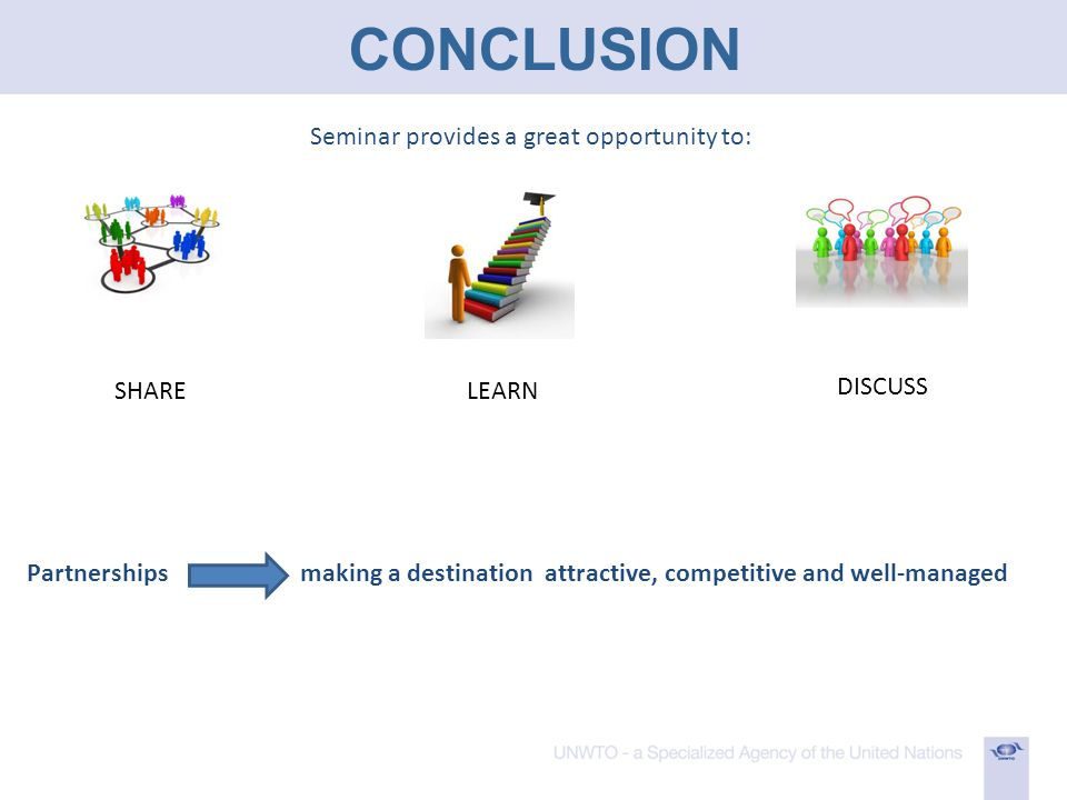 CONCLUSION Seminar provides a great opportunity to: SHARELEARN DISCUSS Partnerships making a destination attractive, competitive and well-managed