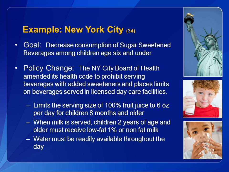 Example: New York City (34) Goal: Decrease consumption of Sugar Sweetened Beverages among children age six and under.