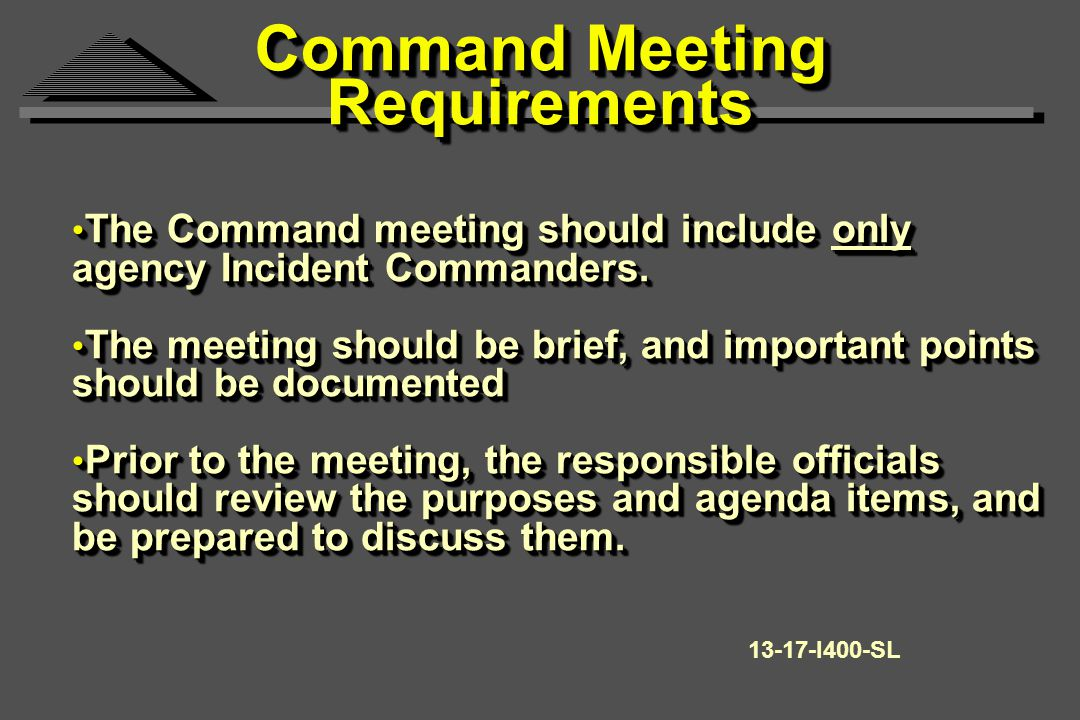 Command Meeting Requirements The Command meeting should include only agency Incident Commanders.