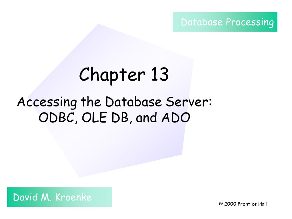 Chapter 13 © 2000 Prentice Hall Chapter 13 Accessing the Database Server: ODBC, OLE DB, and ADO David M.
