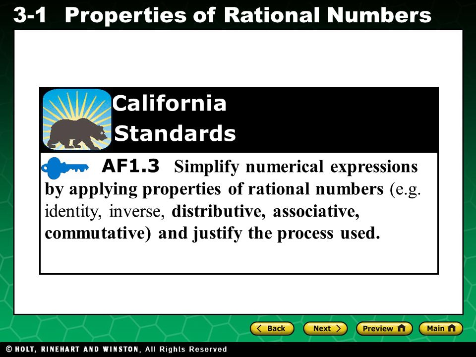 Evaluating Algebraic Expressions 3-1Properties of Rational Numbers AF1.3 Simplify numerical expressions by applying properties of rational numbers (e.g.