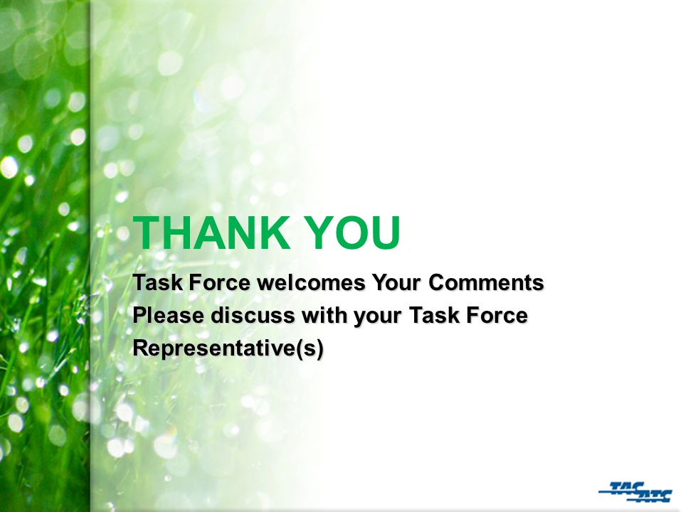 Task Force welcomes Your Comments Please discuss with your Task Force Representative(s) THANK YOU Task Force welcomes Your Comments Please discuss with your Task Force Representative(s)