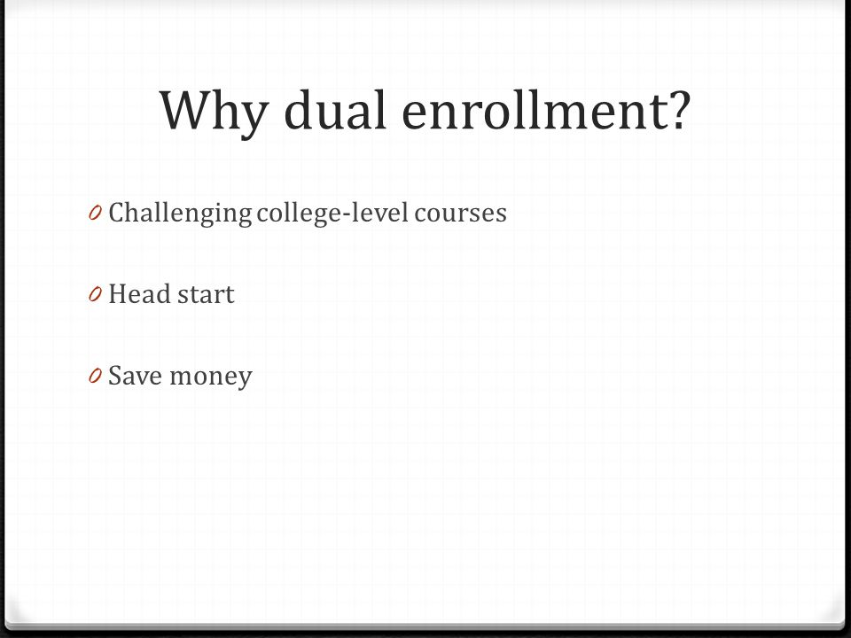 Why dual enrollment 0 Challenging college-level courses 0 Head start 0 Save money