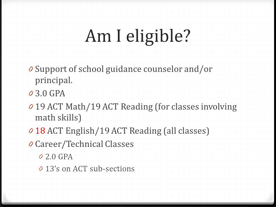 Am I eligible. 0 Support of school guidance counselor and/or principal.