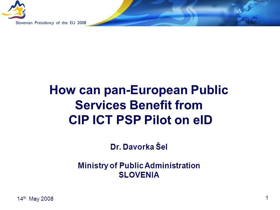 1 14 th May 2008 How can pan-European Public Services Benefit from CIP ICT PSP Pilot on eID Dr.