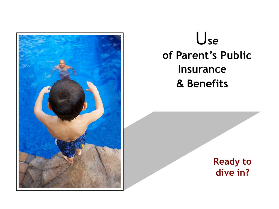 Ready to dive in U se of Parent's Public Insurance & Benefits