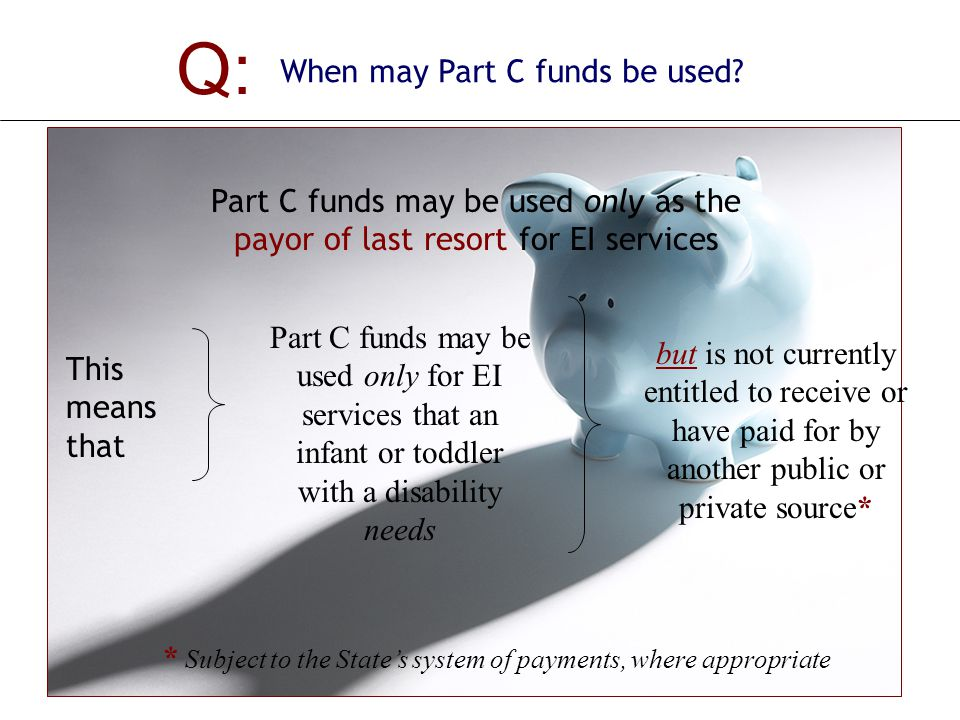 Q: When may Part C funds be used.
