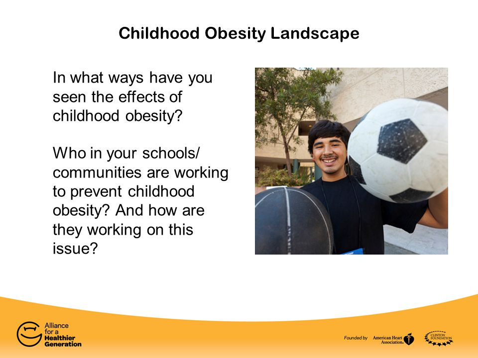 Childhood Obesity Landscape In what ways have you seen the effects of childhood obesity.