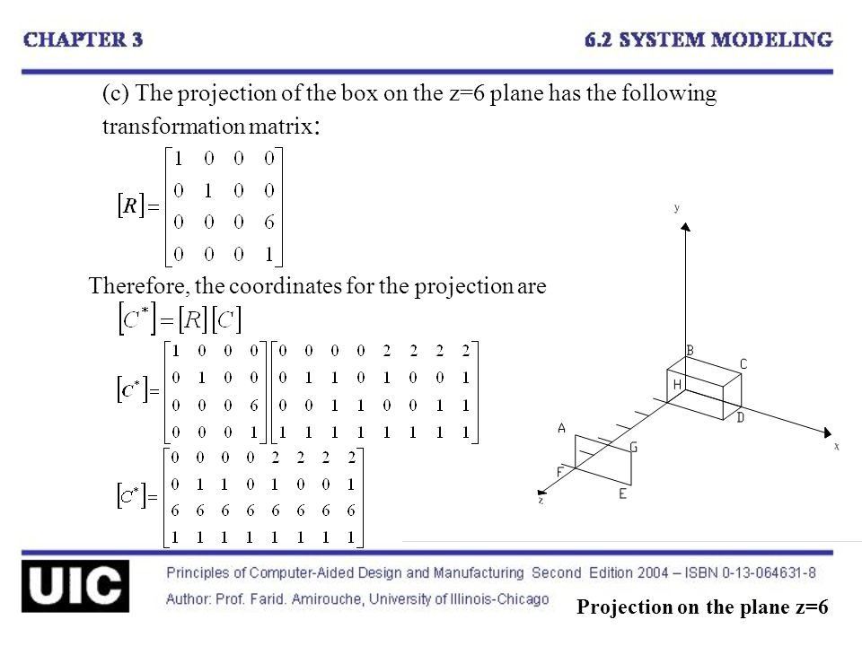 (c) The projection of the box on the z=6 plane has the following transformation matrix : Projection on the plane z=6 Therefore, the coordinates for the projection are