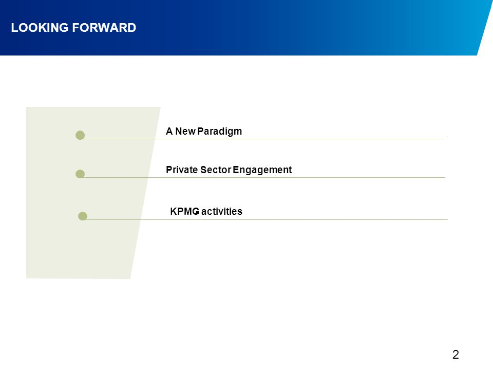 2 LOOKING FORWARD A New Paradigm Private Sector Engagement KPMG activities