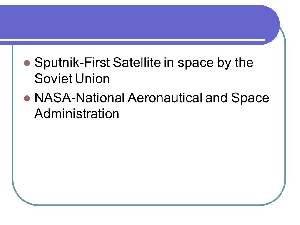 Sputnik-First Satellite in space by the Soviet Union NASA-National Aeronautical and Space Administration