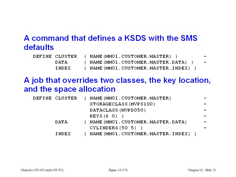 Murach's OS/390 and z/OS JCLChapter 16, Slide 20 Figure 16-07b