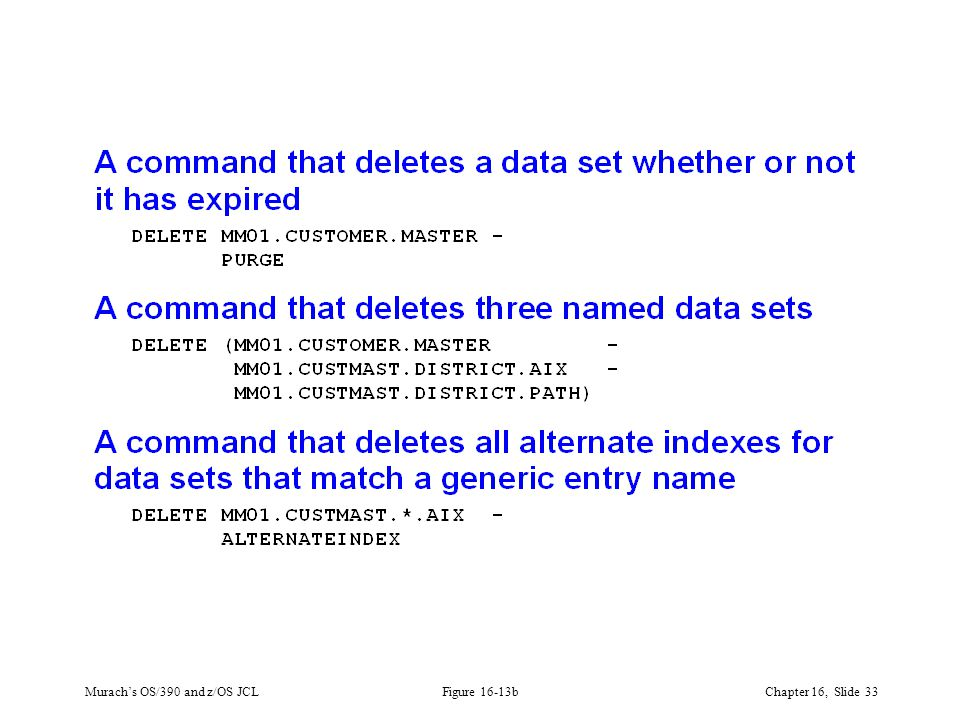 Murach's OS/390 and z/OS JCLChapter 16, Slide 33 Figure 16-13b