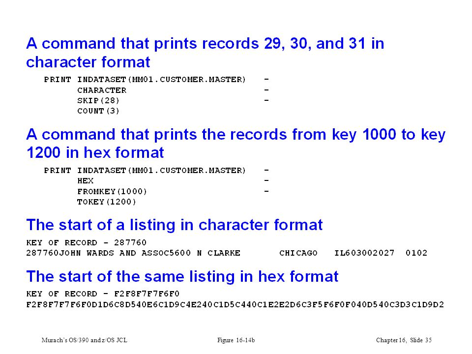 Murach's OS/390 and z/OS JCLChapter 16, Slide 35 Figure 16-14b