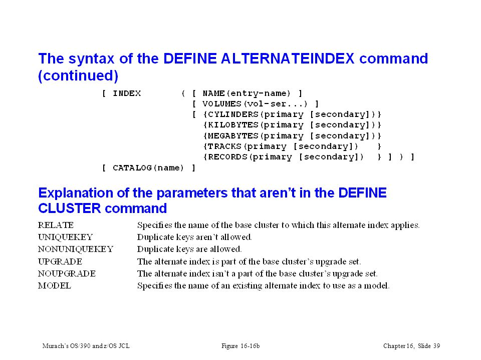 Murach's OS/390 and z/OS JCLChapter 16, Slide 39 Figure 16-16b