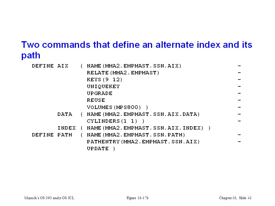 Murach's OS/390 and z/OS JCLChapter 16, Slide 41 Figure 16-17b