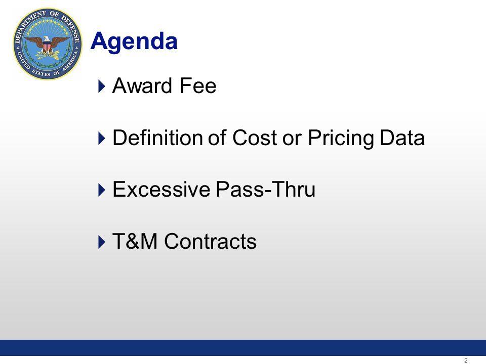 2 Agenda  Award Fee  Definition of Cost or Pricing Data  Excessive Pass-Thru  T&M Contracts