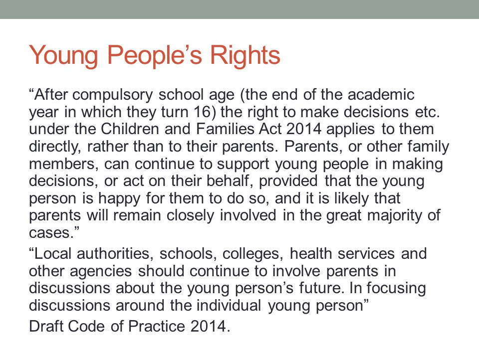 Young People's Rights After compulsory school age (the end of the academic year in which they turn 16) the right to make decisions etc.