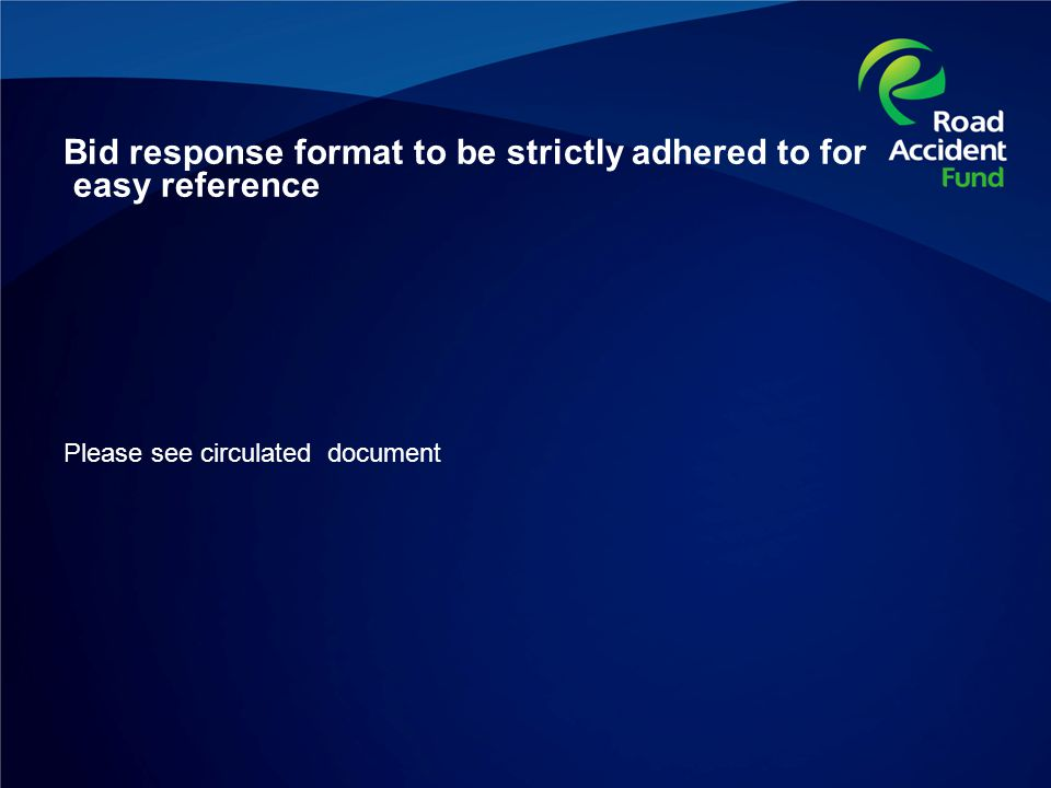 Bid response format to be strictly adhered to for easy reference Please see circulated document