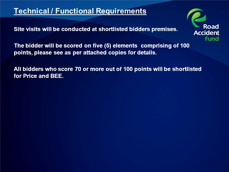 Technical / Functional Requirements Site visits will be conducted at shortlisted bidders premises.