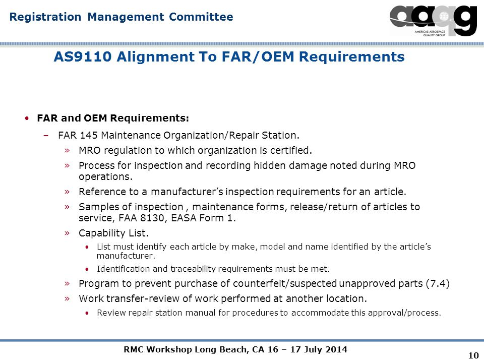 RMC Workshop Long Beach, CA 16 – 17 July 2014 Registration Management Committee AS9110 Alignment To FAR/OEM Requirements FAR and OEM Requirements: –FAR 145 Maintenance Organization/Repair Station.