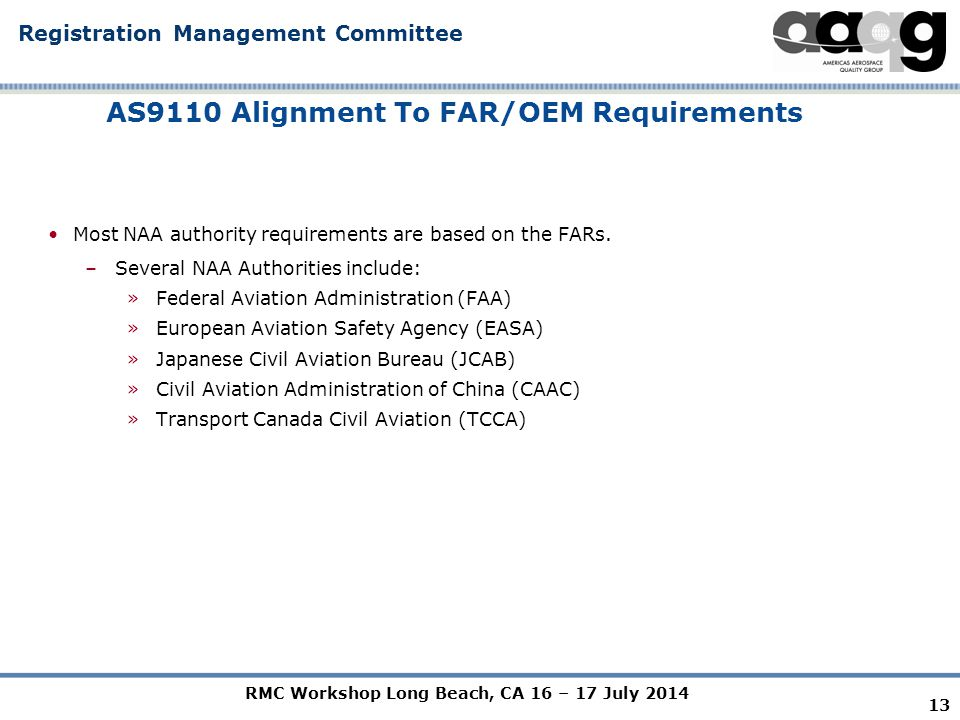 RMC Workshop Long Beach, CA 16 – 17 July 2014 Registration Management Committee AS9110 Alignment To FAR/OEM Requirements Most NAA authority requirements are based on the FARs.