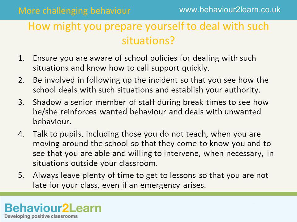 More challenging behaviour How might you prepare yourself to deal with such situations.